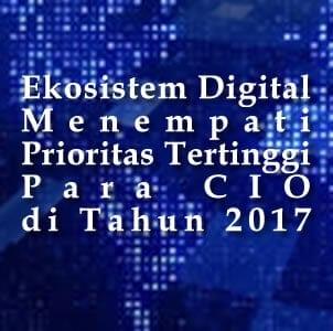 Ekosistem Digital Menempati Prioritas Tertinggi di Tahun 2017